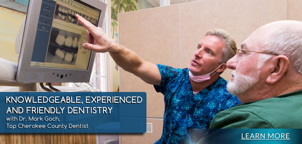 Knowledgeable, Experienced and Friendly Dentistry with Dr. Mark Goch, Top Cherokee County Dentist. Learn more.