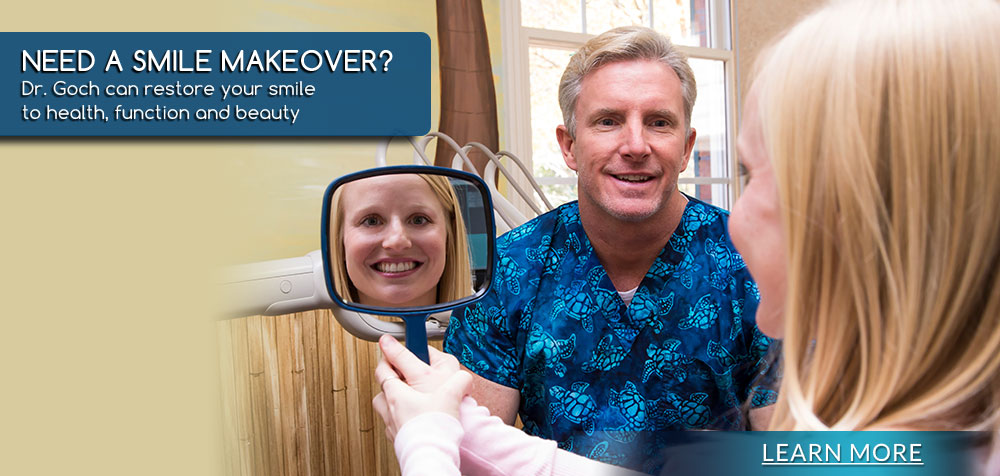 Need A Smile Makeover? Dr. Goch can restore your smile to health, function and beauty
